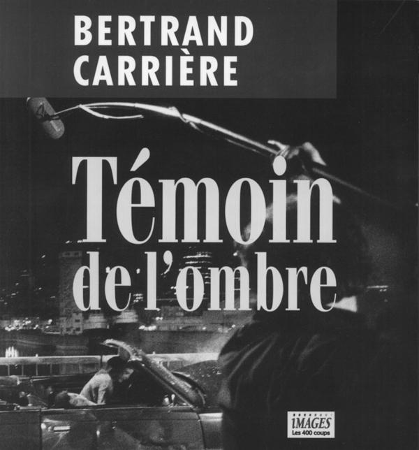 Bertrand Carrière, Témoin de l'ombre, Montréal, Éditions Les 400 coups, coll. «Images», 1995.