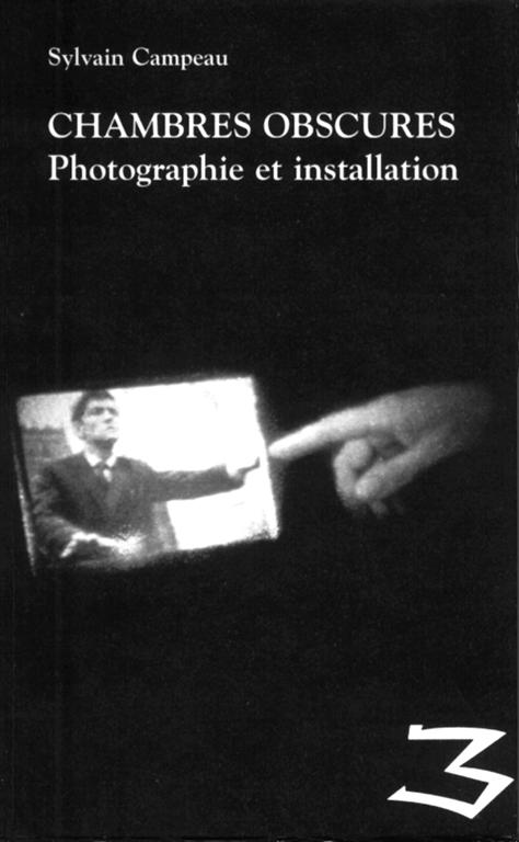 Sylvain Campeau, Chambres obscures : photographie et installation, Laval, Éditions Trois, 1995, 288 pages.