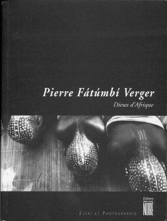 Pierre Fátúmbi Verger, Dieux d'Afrique, Paris, Éditions Revue Noire, 1995, 416 p.