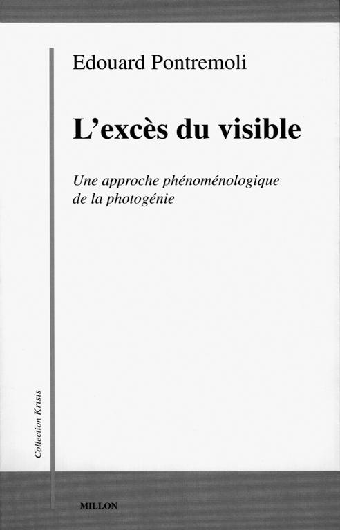 Édouard Pontremoli, L'excès du visible. Une approche phénoménologique de la photogénie, Paris, Éditions Millon, Collection Krisis, 1996, 187 pages. 39.00$