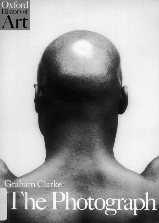 Graham Clark, The Photograph, Oxford, Éditions Oxford University Press, Collection History of Art, 1997, 247 pages.