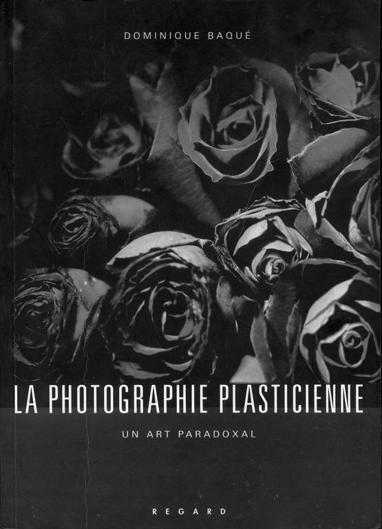 Dominique Baqué, La photographie plasticienne. Un art paradoxal. Paris, éditions du Regard, 1998, 326 pages.