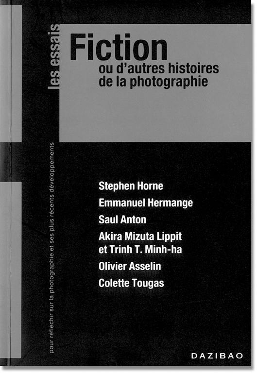 Fiction ou d'autres histoires de la photographie, Éditions Dazibao, Collection les essais Montréal, 2000, 206 p. (français/anglais)