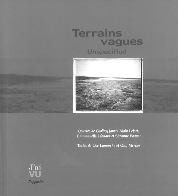 Terrains vagues. Textes de Lise Lamarche et Guy Mercier Éditions J'ai vu, collection L'opposite, Québec, 2000, 112 p. (107 ill. n. et bl.)
