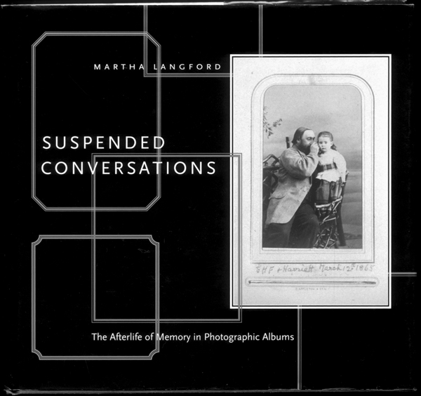 Martha Langford, Suspended Conversations: The Afterlife of Memory in Photographic Albums, Montreal & Kingston: McGill-Queen's University Press, 2001, 241 p.
