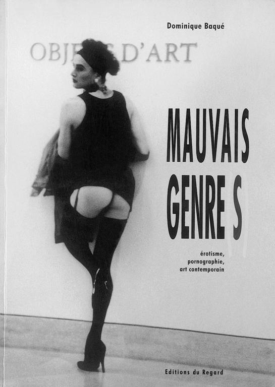 Dominique Baqué, Mauvais genre(s). Érotisme, pornographie, art contemporain, Éditions du Regard, Paris, 2002, 200p., 100 illustrations