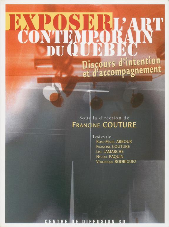 Exposer l'art contemporain du Québec. Discours d'intention et d'accompagnement, sous la direction de Francine Couture, Montréal, Centre de diffusion 3D, 2003, p. 221-265.