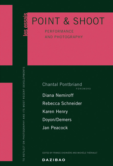 Point & Shoot, Performance and Photography, edited by France Choinière et Michèle Thériault, Éditions Dazibao, 2005
