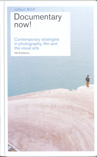 Documentary Now! Contemporary Strategies in Photography, Film and the Visual Arts. © NAi Publishers