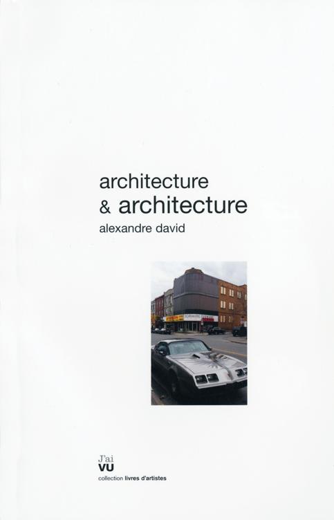 Architecture & architecture, Éditions J'ai VU, 2008, 48 pp. © Alexandre David