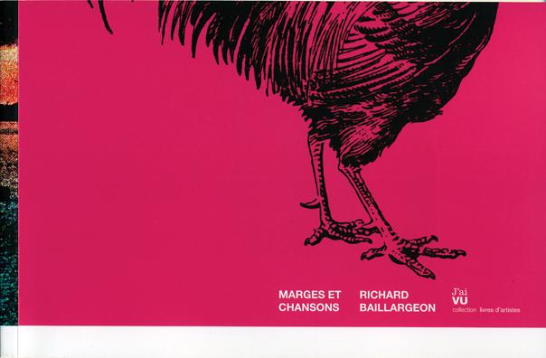 Richard Baillargeon. Marges et chansons. Québec, Éditions J'ai VU, coll. Livres d'artistes, 2008, 43 p., ill. coul.
