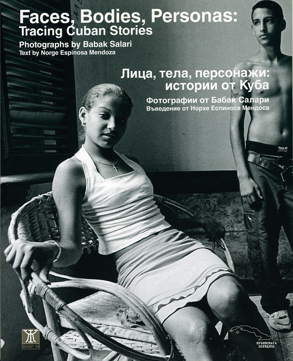 Norge Espinosa and Babak Salari; Faces, Bodies, Personas: Tracing Cuban Stories. Norge Espinosa and Babak Salari. Faces, Bodies, Personas: Tracing Cuban Stories. Janet 45 Print and Publishing, 2008 117 pp., b & w ills.