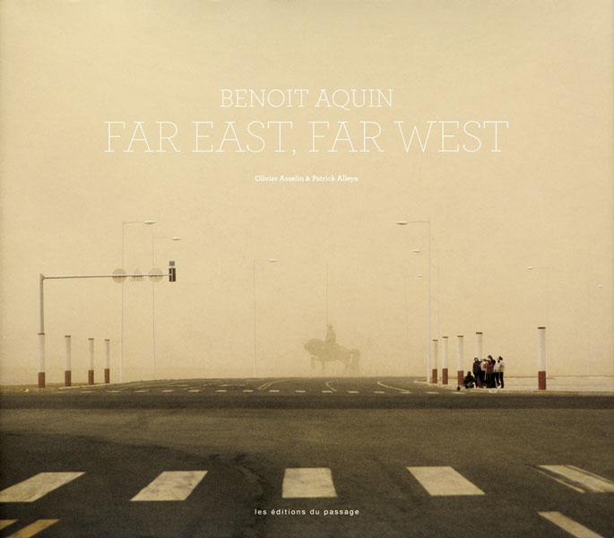Benoit Aquin, Far East, Far West, Outremont : Éditions du passage, 2009.