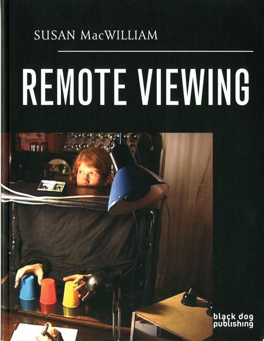 Remote Viewing, Karen Downey (dir.), Londres, Black Dog Publishing, 2008