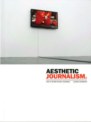 Alfredo Cramerotti, Aesthetic journalism. How to inform without informing Bristol/Chicago, Intellect Ltd, 2009, 112 p.