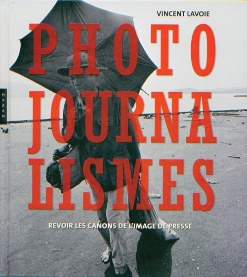 Vincent Lavoie, Photojournalismes : Revoir les canons de l'image de presse, Paris, Hazan, 2010, 240p.