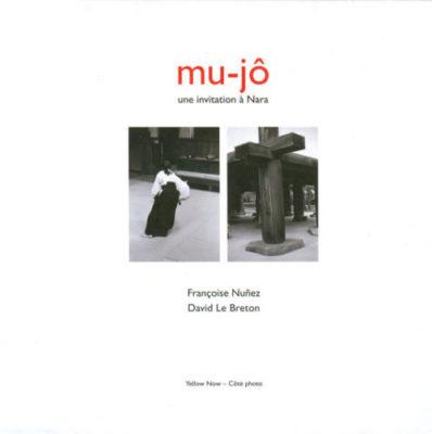 Françoise Nuñez et David Le Breton, mu-jô : une invitation à Nara, Yellow Now-Côté Photo, 2010, 60 pages