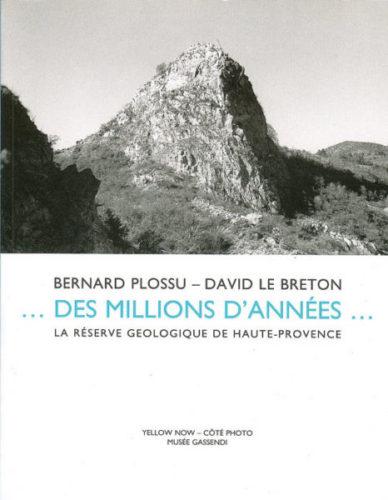 Bernard Plossu et David Le Breton, Des millions d'années : la réserve géologique de Haute-Provence, Digne-les-Bains, Yellow Now-Côté Photo, Musée Gassendi, 2010, 152 pages