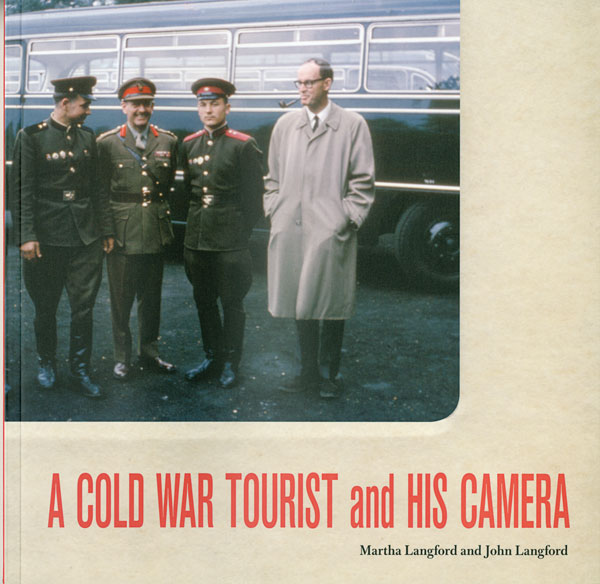 Martha Langford and John Langford, A Cold War Tourist and His Camera, McGill-Queen's University Press, 2011, 196 p
