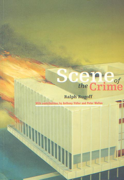 Ralph Rugoff, Scene of the Crime (Cambridge: MIT Press, 1997)