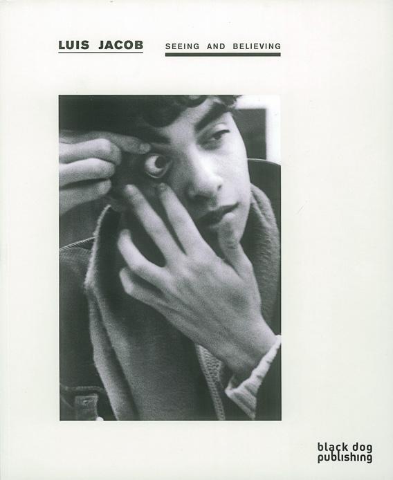 Luis Jacob, Seeing and Believing / Tromper l'œil, London, UK, Black Dog Publishing, 2013