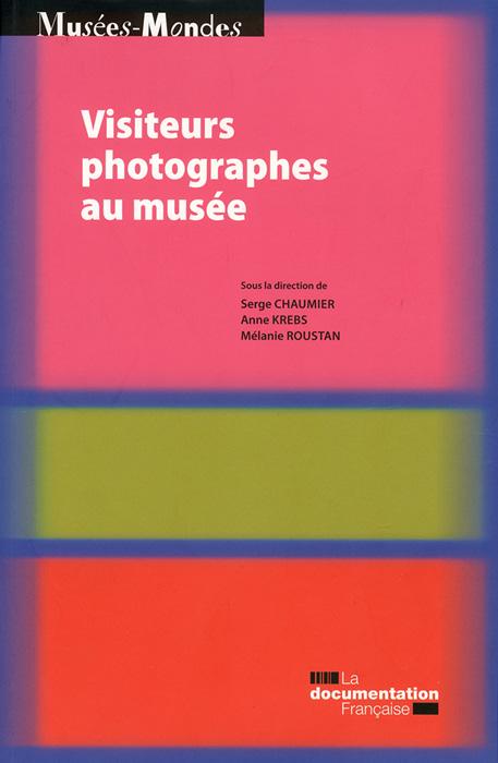 Visiteurs photographes au musée. Sous la direction de Serge Chaumier, Anne Krebs et Mélanie Roustan. Paris, La documentation française, 2013, 320 pages