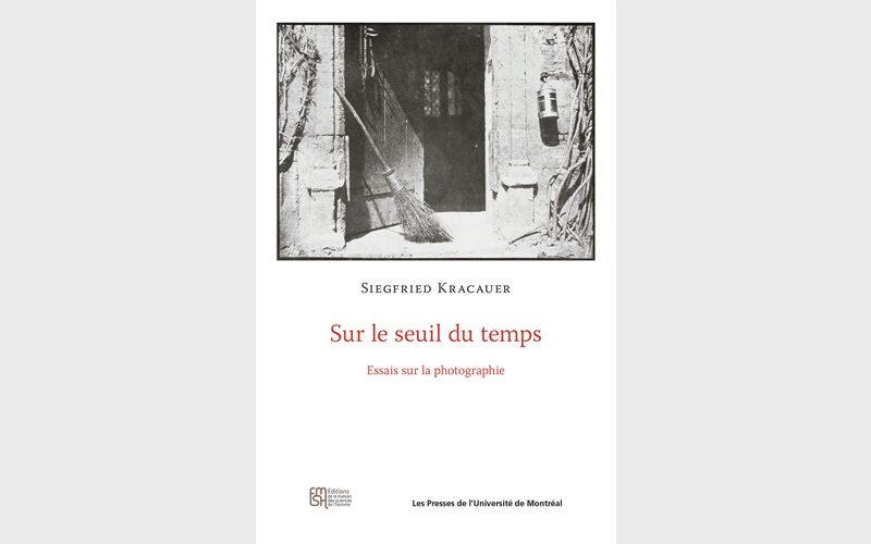 Siegfried Kracauer, Sur le seuil du temps, Essais sur la photographie, Les Presses de l'Université de Montréal, Montréal, 2013, 136 pages