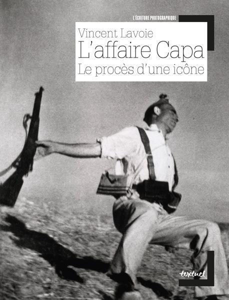 Vincent Lavoie, L'affaire Capa. Le procès d'une icône. Paris, Textuel, « L'écriture photographique », 2017, 192 p., 62 ill.