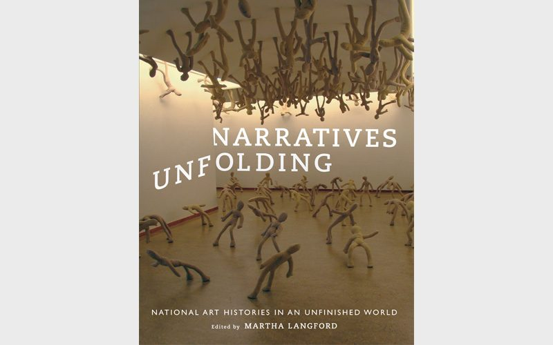 Martha Langford (dir.), Narratives Unfolding: National Art Histories in an Unfinished World, McGill-Queen's University Press, 2017