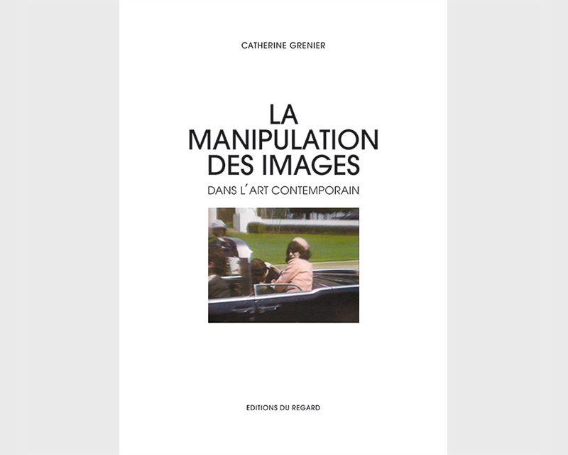 Catherine Grenier, La manipulation des images dans l'art contemporain, Paris, Les Éditions du regard, 2014, 192 p., ill.